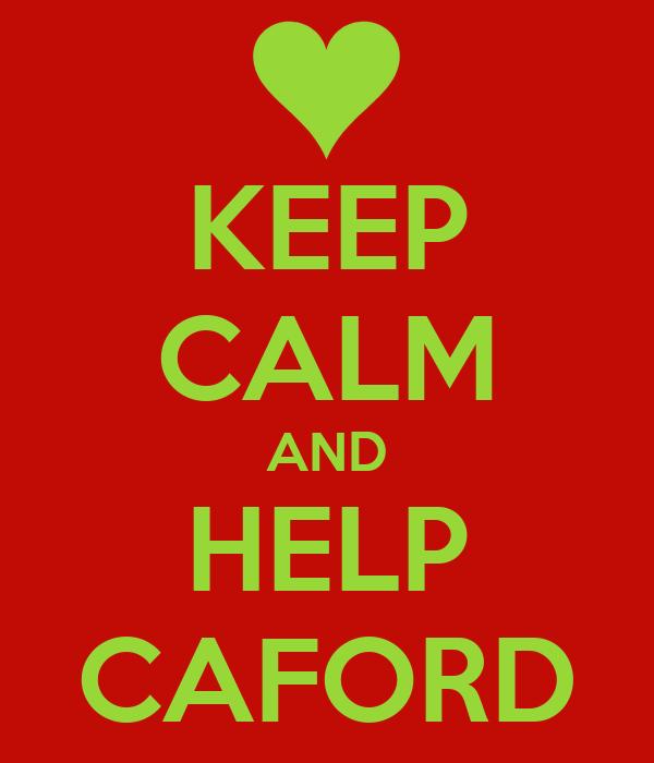 KEEP CALM AND HELP CAFORD
