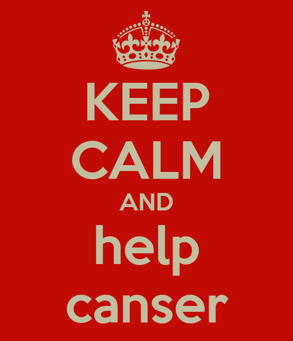 KEEP CALM AND help canser