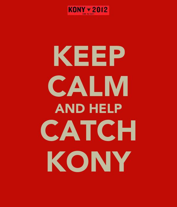 KEEP CALM AND HELP CATCH KONY