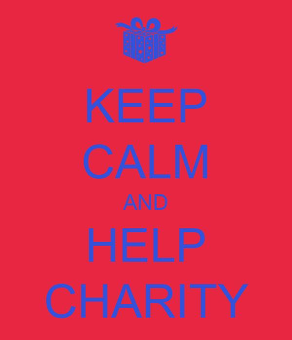 KEEP CALM AND HELP CHARITY