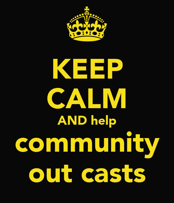 KEEP CALM AND help community out casts