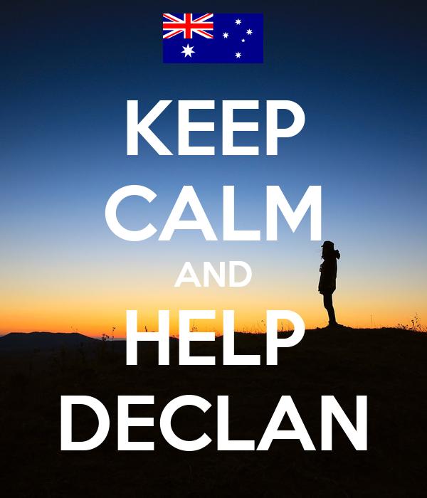 KEEP CALM AND HELP DECLAN