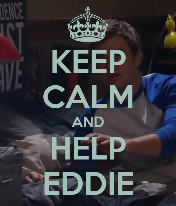 KEEP CALM AND HELP EDDIE