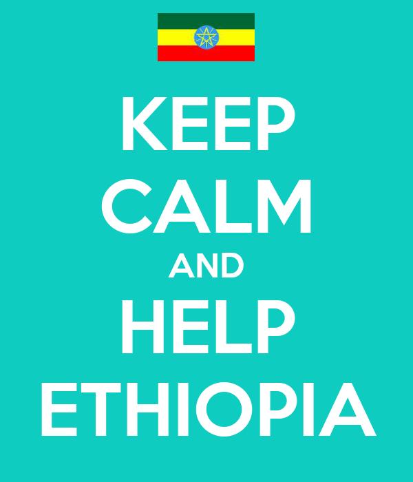 KEEP CALM AND HELP ETHIOPIA