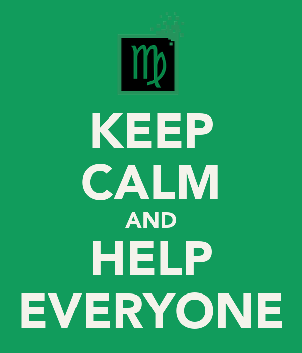 KEEP CALM AND HELP EVERYONE