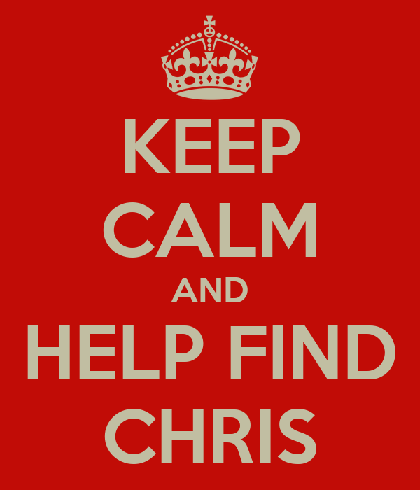 KEEP CALM AND HELP FIND CHRIS