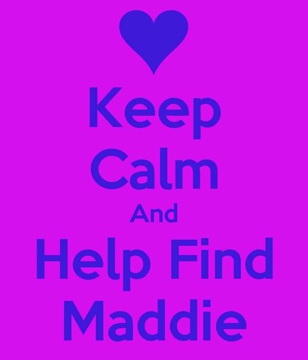 Keep Calm And Help Find Maddie