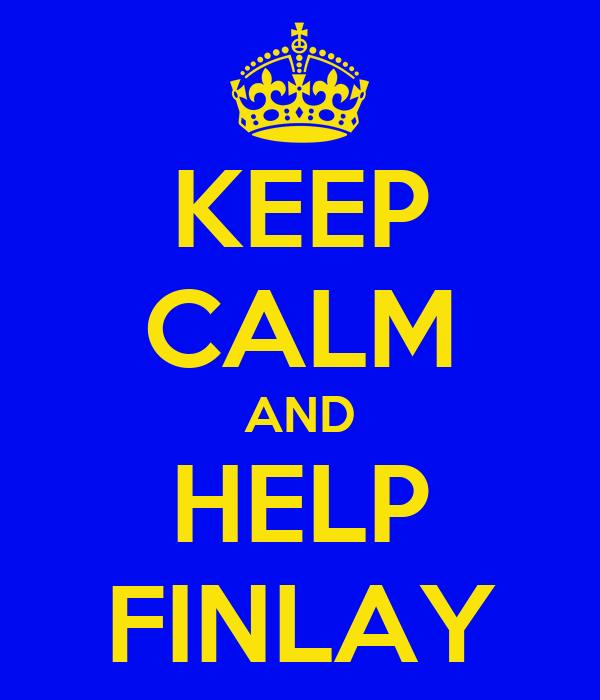 KEEP CALM AND HELP FINLAY