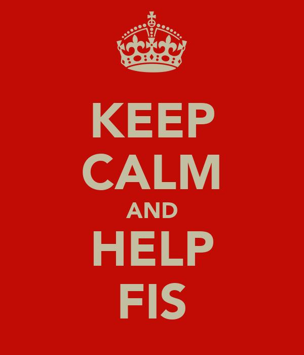 KEEP CALM AND HELP FIS