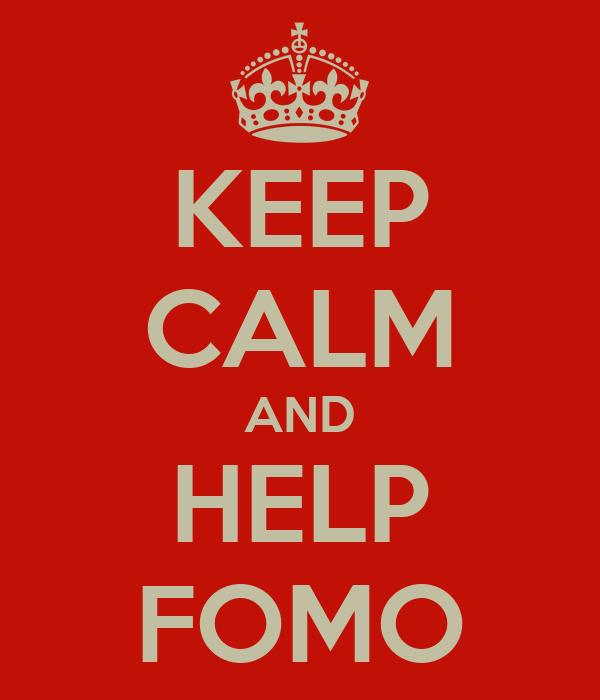 KEEP CALM AND HELP FOMO