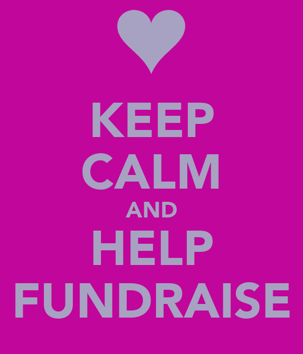 KEEP CALM AND HELP FUNDRAISE