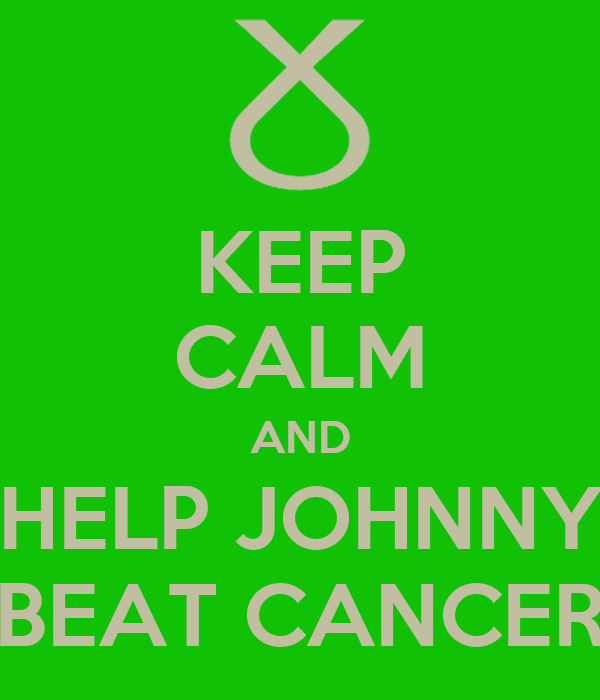KEEP CALM AND HELP JOHNNY BEAT CANCER