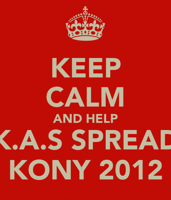 KEEP CALM AND HELP K.A.S SPREAD KONY 2012
