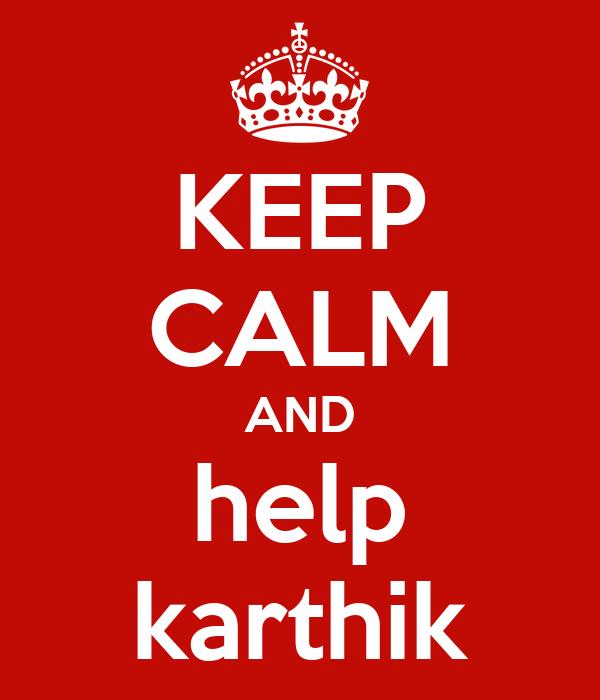 KEEP CALM AND help karthik