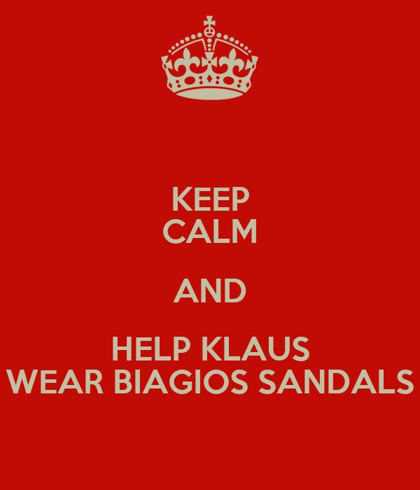 KEEP CALM AND HELP KLAUS WEAR BIAGIOS SANDALS