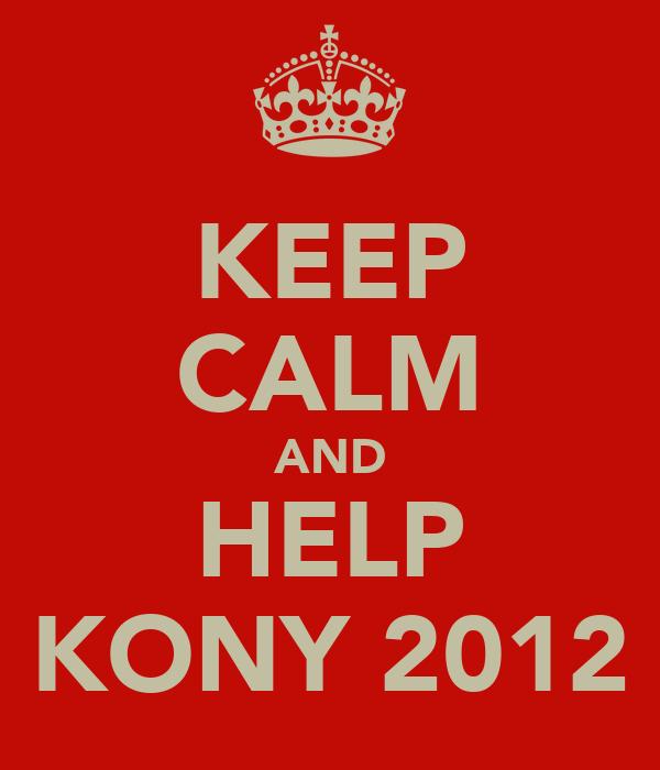 KEEP CALM AND HELP KONY 2012