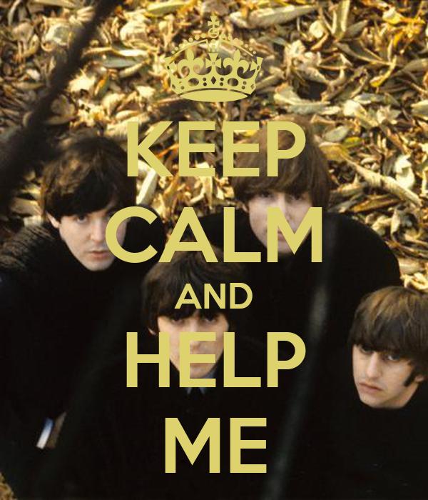 KEEP CALM AND HELP ME