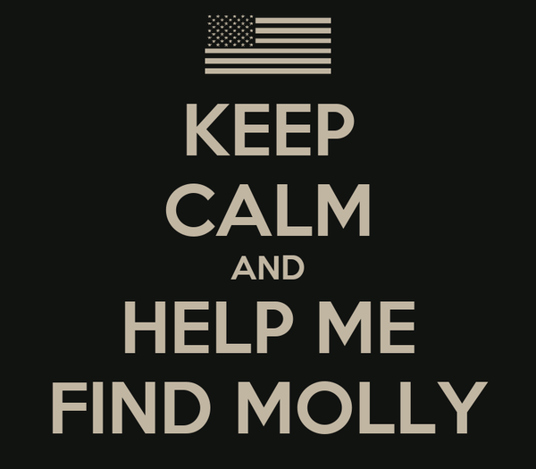 KEEP CALM AND HELP ME FIND MOLLY