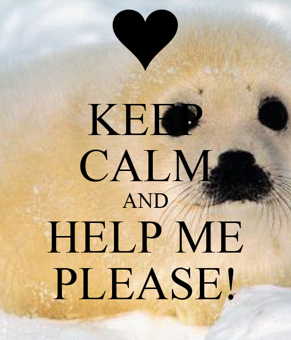 KEEP CALM AND HELP ME PLEASE!