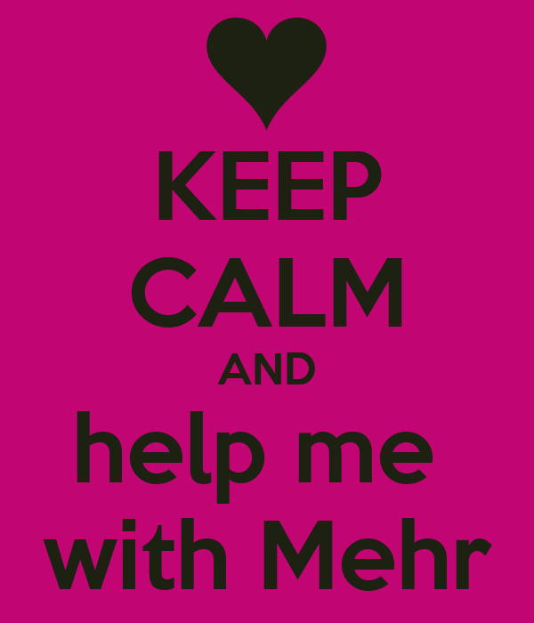 KEEP CALM AND help me  with Mehr