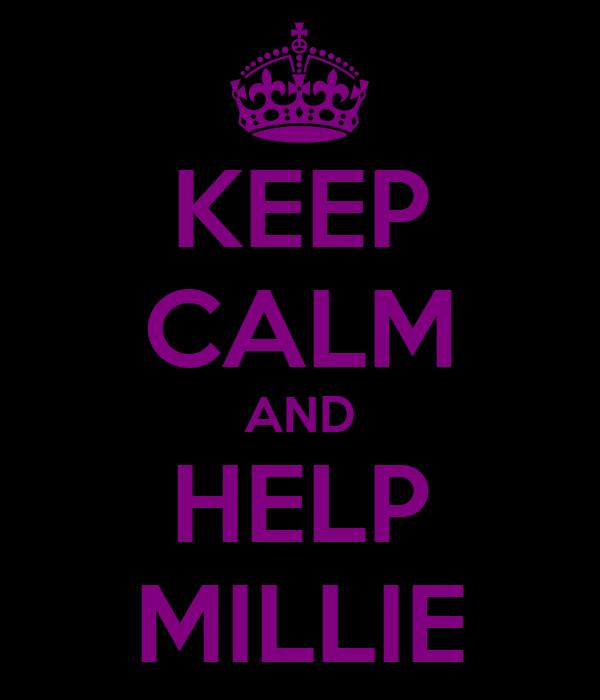 KEEP CALM AND HELP MILLIE