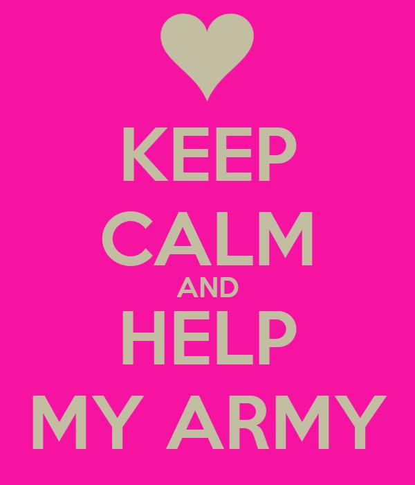 KEEP CALM AND HELP MY ARMY