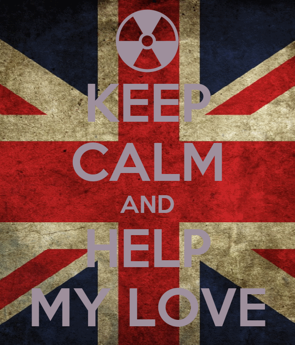 KEEP CALM AND HELP MY LOVE