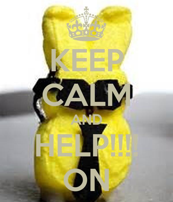 KEEP CALM AND HELP!!!! ON