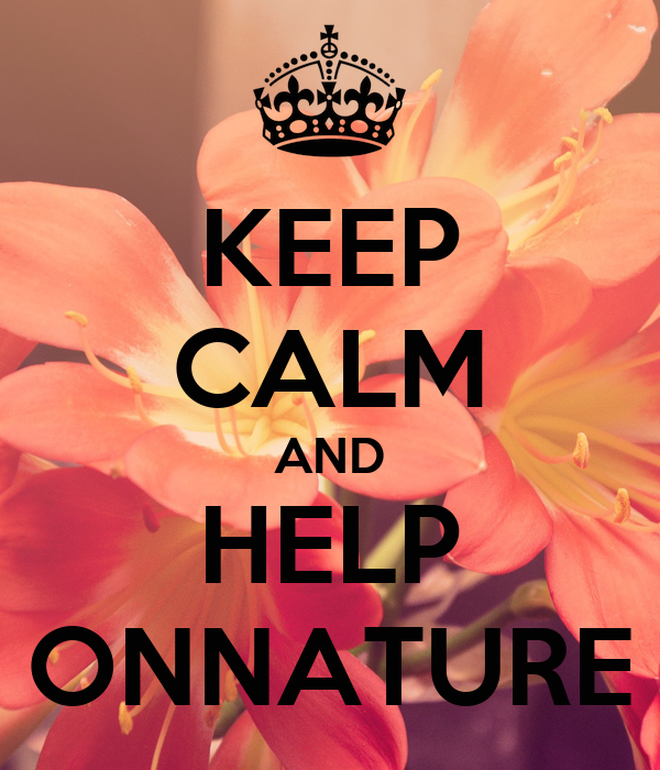 KEEP CALM AND HELP ONNATURE