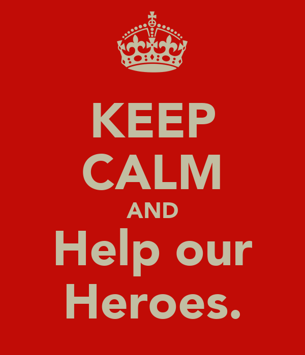 KEEP CALM AND Help our Heroes.