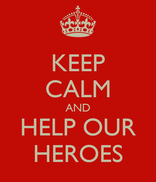 KEEP CALM AND HELP OUR HEROES