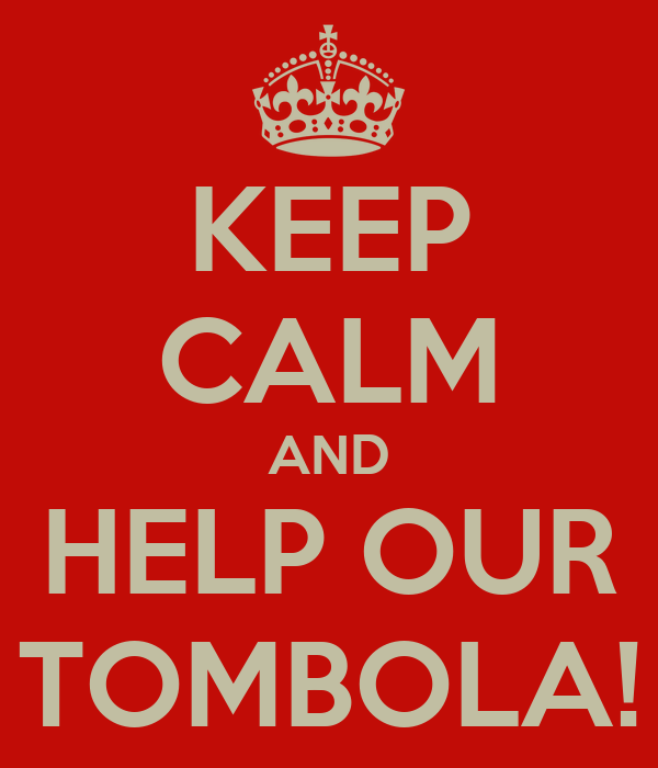 KEEP CALM AND HELP OUR TOMBOLA!