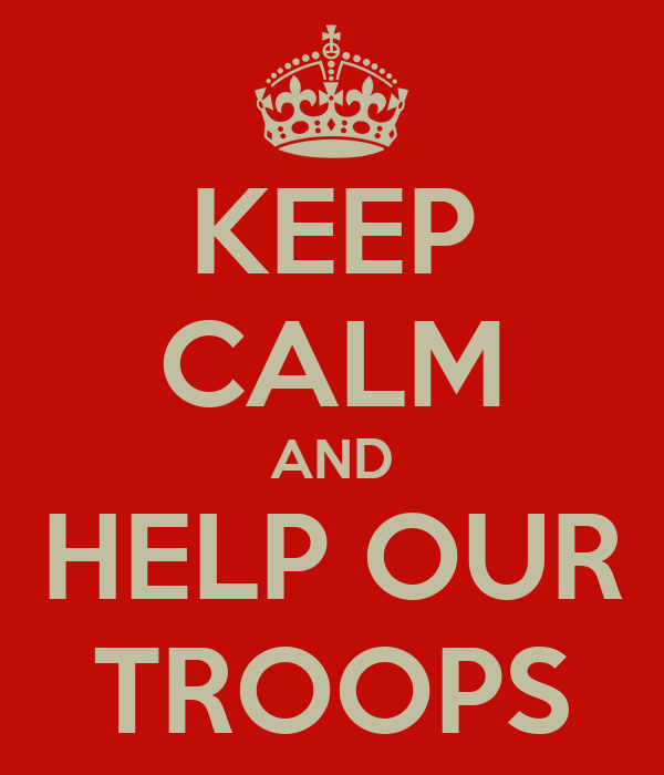 KEEP CALM AND HELP OUR TROOPS