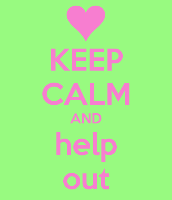 KEEP CALM AND help out