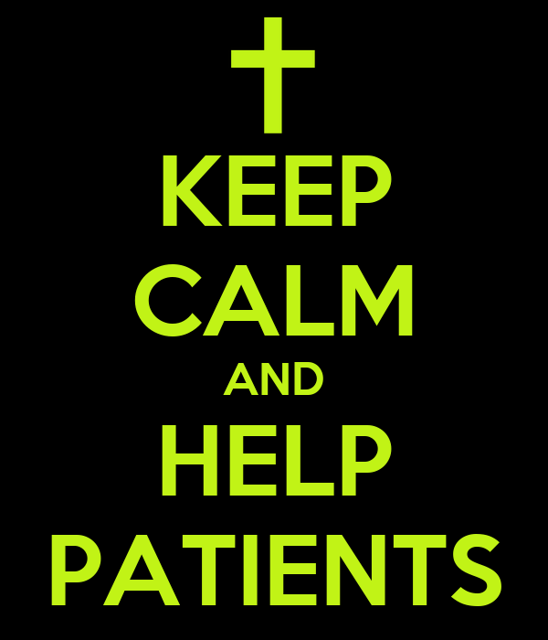 KEEP CALM AND HELP PATIENTS