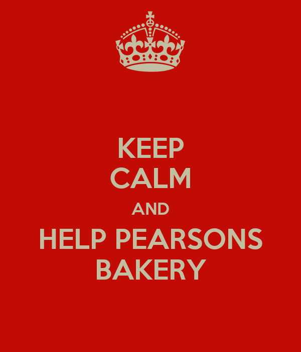 KEEP CALM AND HELP PEARSONS BAKERY