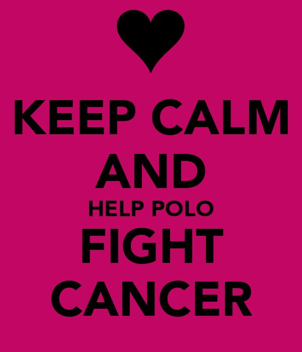 KEEP CALM AND HELP POLO FIGHT CANCER