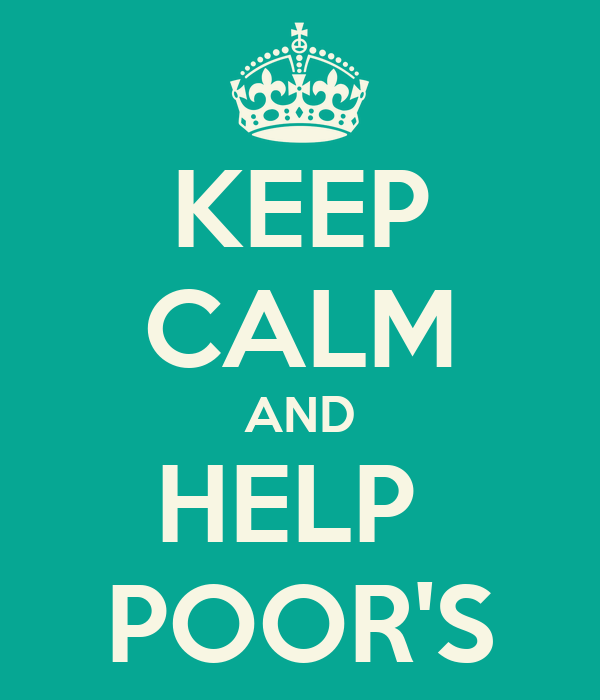 KEEP CALM AND HELP  POOR'S