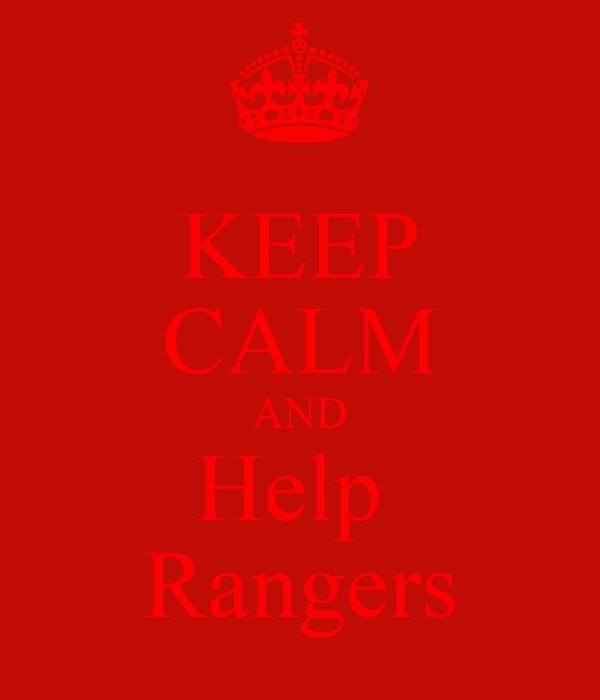 KEEP CALM AND Help  Rangers