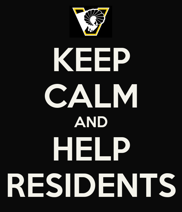 KEEP CALM AND HELP RESIDENTS