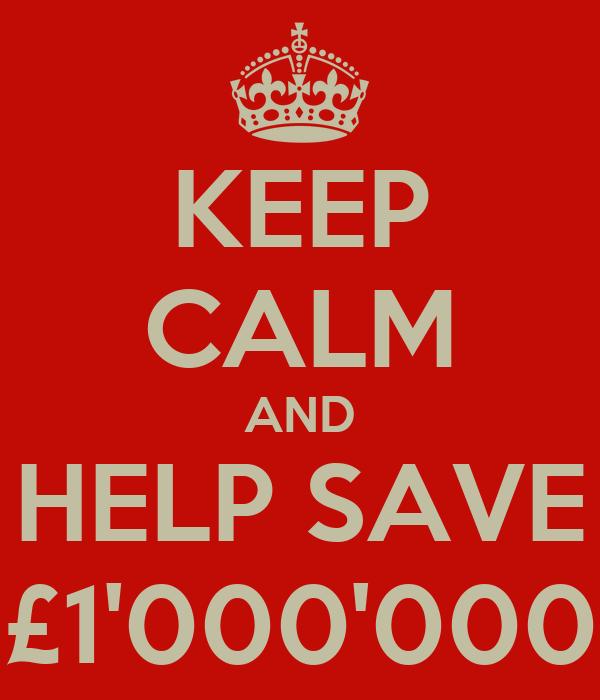 KEEP CALM AND HELP SAVE £1'000'000
