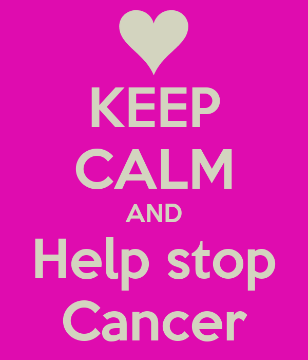 KEEP CALM AND Help stop Cancer