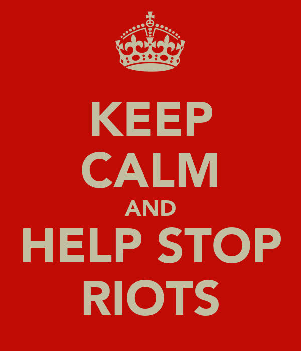KEEP CALM AND HELP STOP RIOTS