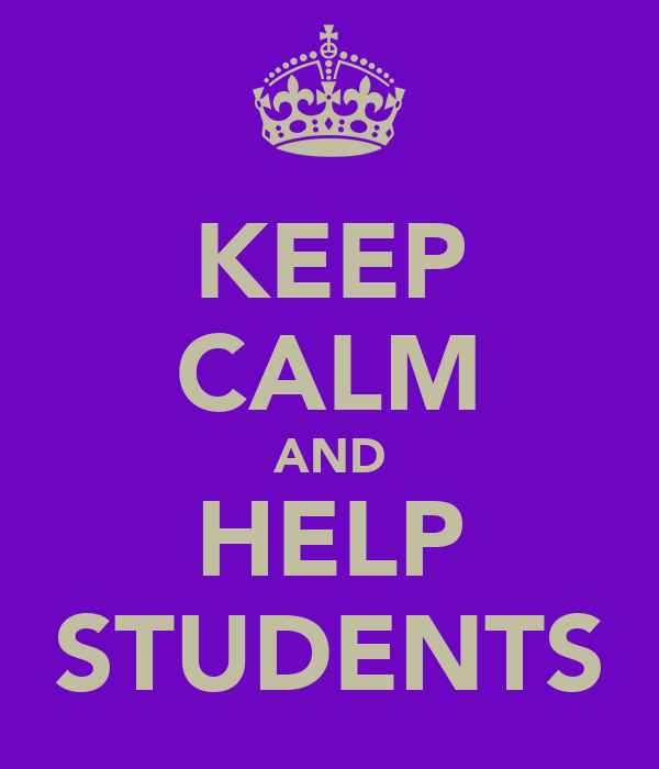KEEP CALM AND HELP STUDENTS
