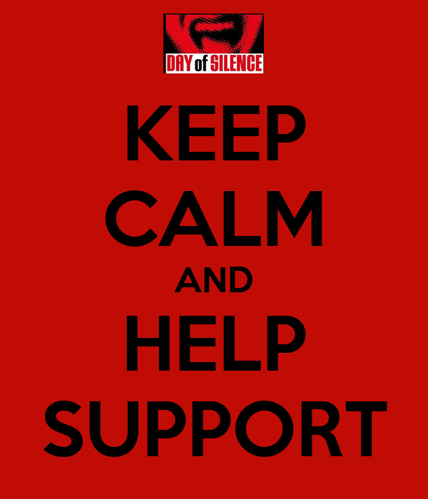 KEEP CALM AND HELP SUPPORT