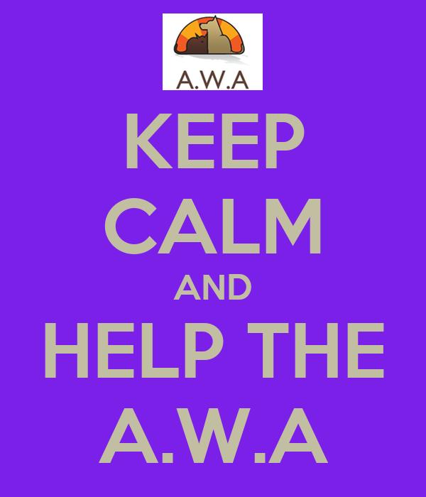 KEEP CALM AND HELP THE A.W.A