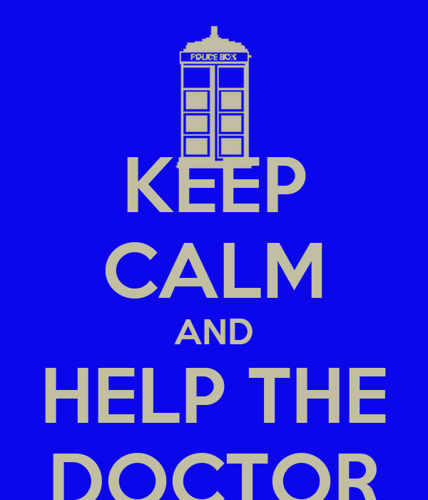 KEEP CALM AND HELP THE DOCTOR