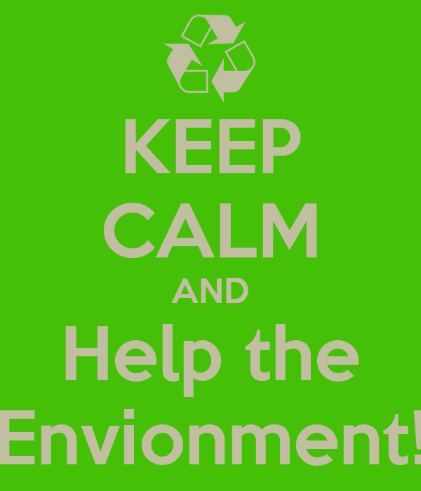 KEEP CALM AND Help the Envionment!