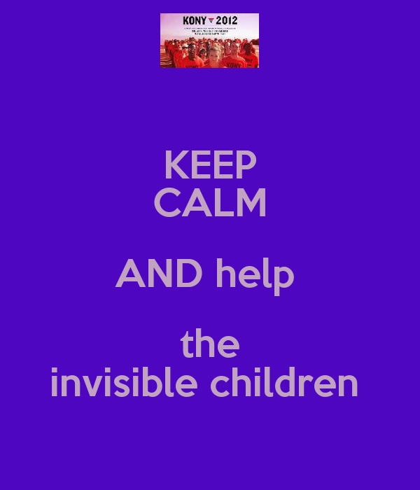 KEEP CALM AND help   the  invisible children
