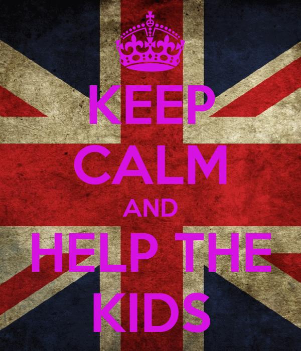KEEP CALM AND HELP THE KIDS